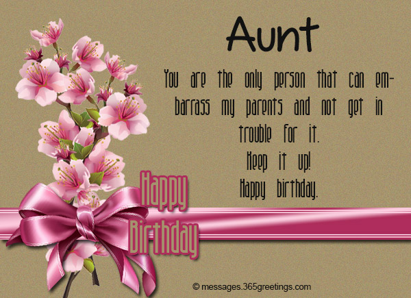 Birthday wishes for aunt 365greetings you are the only person that can embarrass my parents and not get in trouble for it keep it up happy birthday dear aunt m4hsunfo