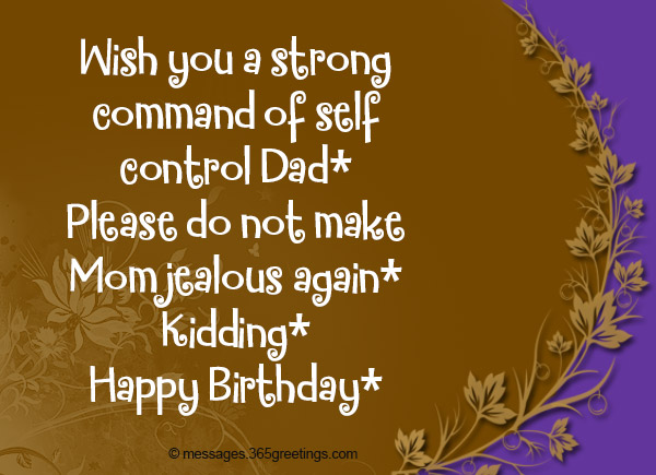Wish You A Strong Command Of Self Control Dad Please Do Not Make Mom Jealous Again Kidding Happy Birthday