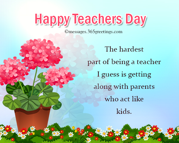 Teachers day messages 365greetings the hardest part of being a teacher i guess is getting along with parents who act like kids m4hsunfo