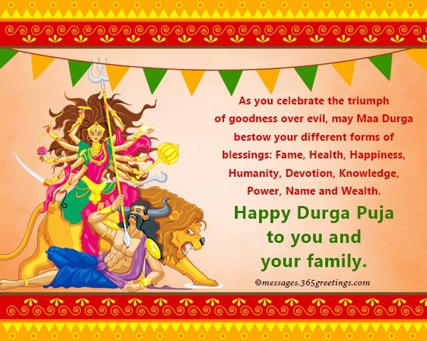 ... may Maa Durga bestow your different forms of blessings: Fame, Health, Happiness, Humanity, Devotion, Knowledge, Power, Name and Wealth. Happy Durga Puja ...