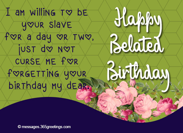 Just Do Not Curse Me For Forgetting Your Birthday My Dear Belated Wishes Greetings And Messages