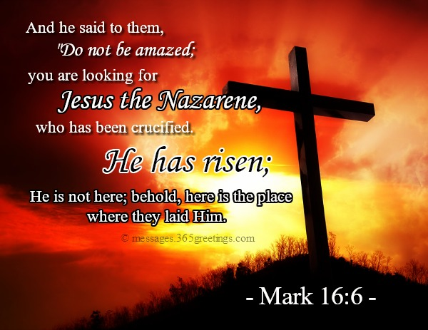 Bible verses about easter 365greetings and he said to them do not be amazed you are looking for jesus the nazarene who has been crucified he has risen he is not here behold m4hsunfo