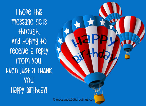 I Hope This Message Gets Through And Hoping To Receive A Reply From You Even Just THANK YOU Happy Birthday