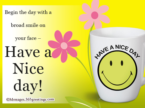 I Wish You To Have A Nice Day U2013 Because Your Good Day Will Also Influence  Others To Have A Nice Day!
