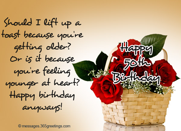 50th birthday wishes and messages 365greetings should i lift up a toast because youre getting older or is it because youre feeling younger at heart happy birthday anyways m4hsunfo