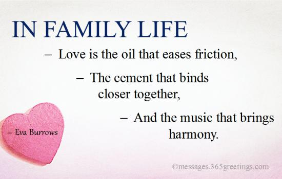 in family life love is the oil that eases friction the cement that binds closer together and the music that brings harmony eva burrows