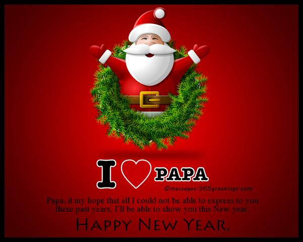 papa it my hope that all i could not be able to express to you these past years ill be able to show you this new year happy new year