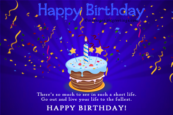 Birthday wishes images and happy birthday picture cards theres so much to see in such a short life go out and live our life to the fullest happy birthday m4hsunfo