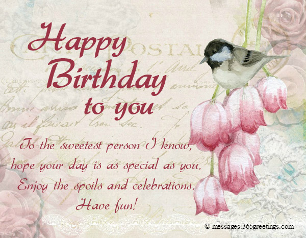 To The Sweetest Person I Know Hope Your Day Is As Special YouEnjoy Spoils And Celebrations Have Fun Happy Birthday You