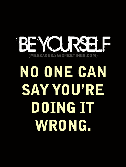 Be yourself quotes and sayings 365greetings be yourself no one can say youre doing it wrong solutioingenieria Images
